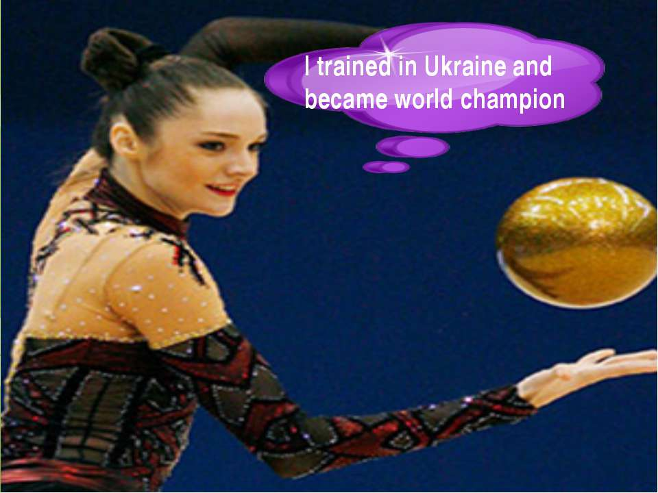I trained in Ukraine and became world champion