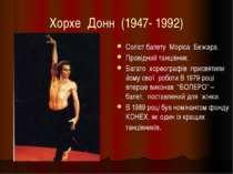 Хорхе Донн (1947- 1992) Соліст балету Моріса Бежара. Провідний танцівник Бага...