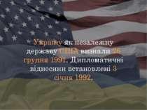Україну як незалежну державу США визнали 26 грудня 1991. Дипломатичні відноси...