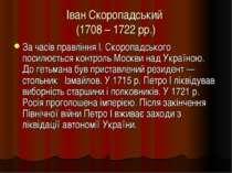 Іван Скоропадський (1708 – 1722 рр.) За часів правління І. Скоропадського пос...