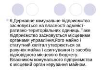 6.Державне комунальне пiдприємство засновується на власностi адмiнiст-ративно...