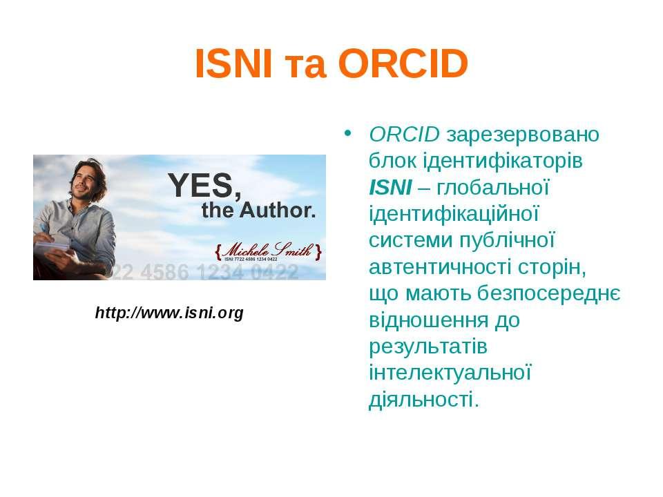 ISNI та ORCID ORCIDзарезервовано блок ідентифікаторів ISNI – глобальної іден...