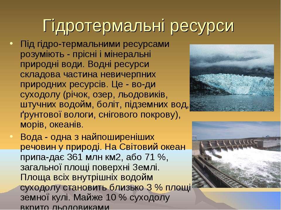 Гідротермальні ресурси Під гідро-термальними ресурсами розуміють - прісні і м...