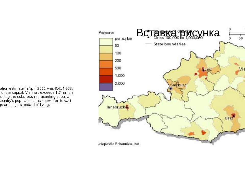 Austria's population estimate in April 2011 was 8,414,638. The population of...