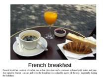French breakfast French breakfast consists of coffee, tea or hot chocolate an...