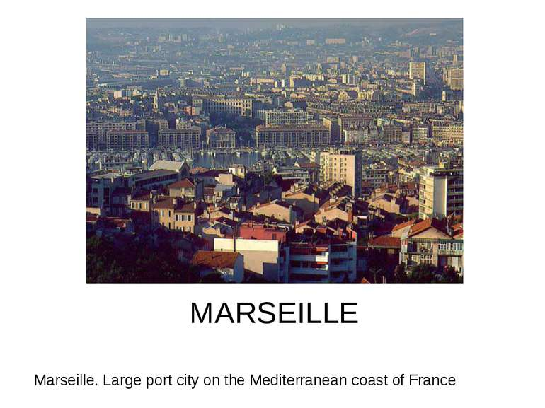 MARSEILLE Marseille. Large port city on the Mediterranean coast of France