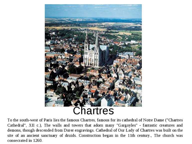 Chartres To the south-west of Paris lies the famous Chartres, famous for its ...