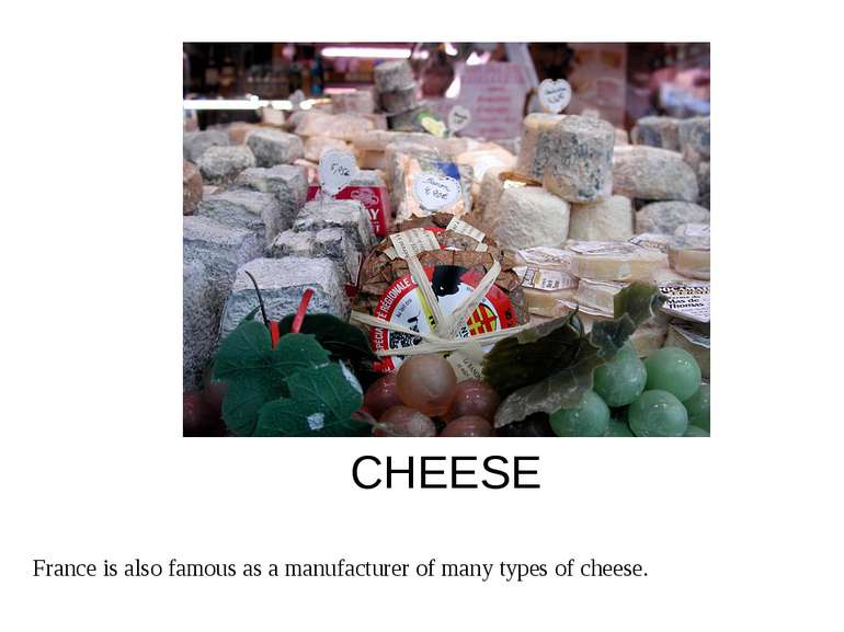 CHEESE France is also famous as a manufacturer of many types of cheese.