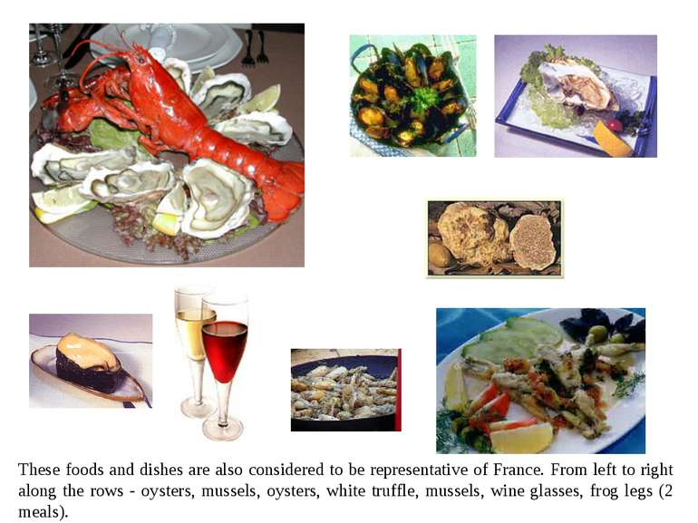 These foods and dishes are also considered to be representative of France. Fr...