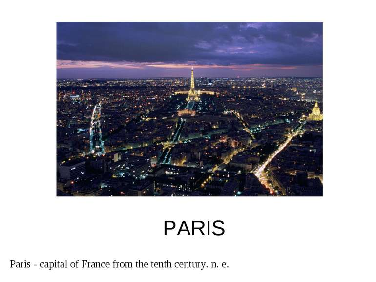 PARIS Paris - capital of France from the tenth century. n. e.