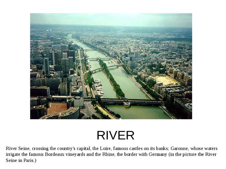 RIVER River Seine, crossing the country's capital, the Loire, famous castles ...