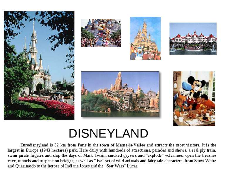 DISNEYLAND Eurodisneyland is 32 km from Paris in the town of Marne-la-Vallee ...