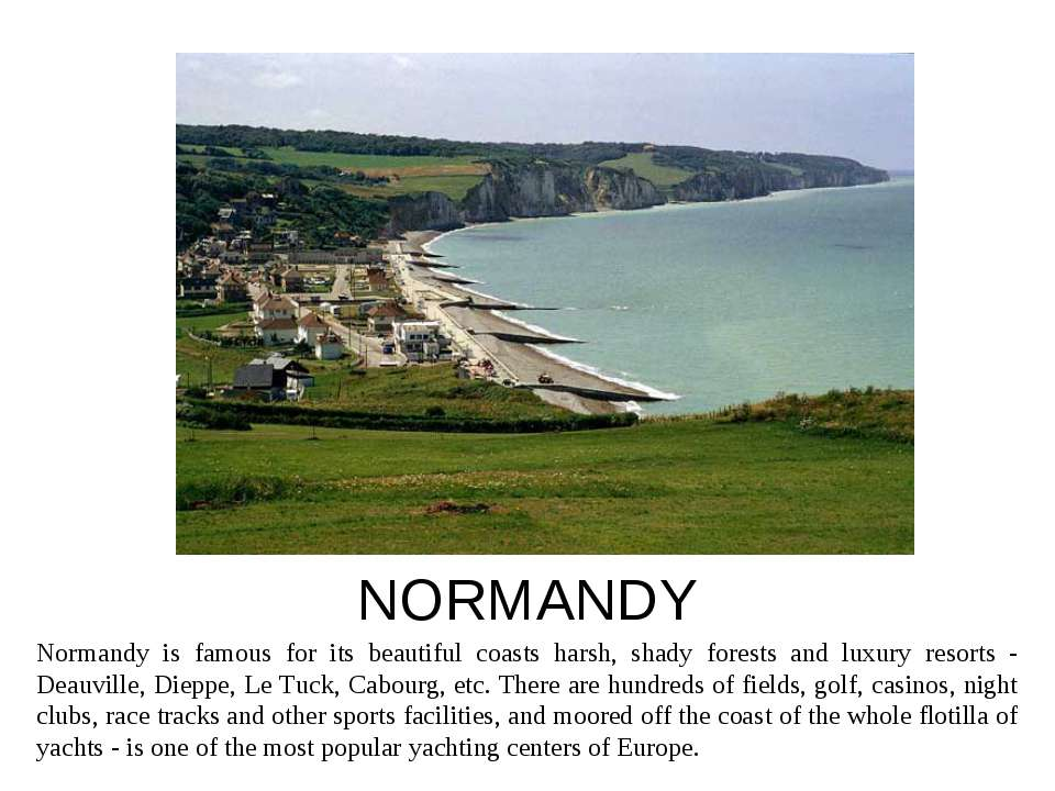 NORMANDY Normandy is famous for its beautiful coasts harsh, shady forests and...