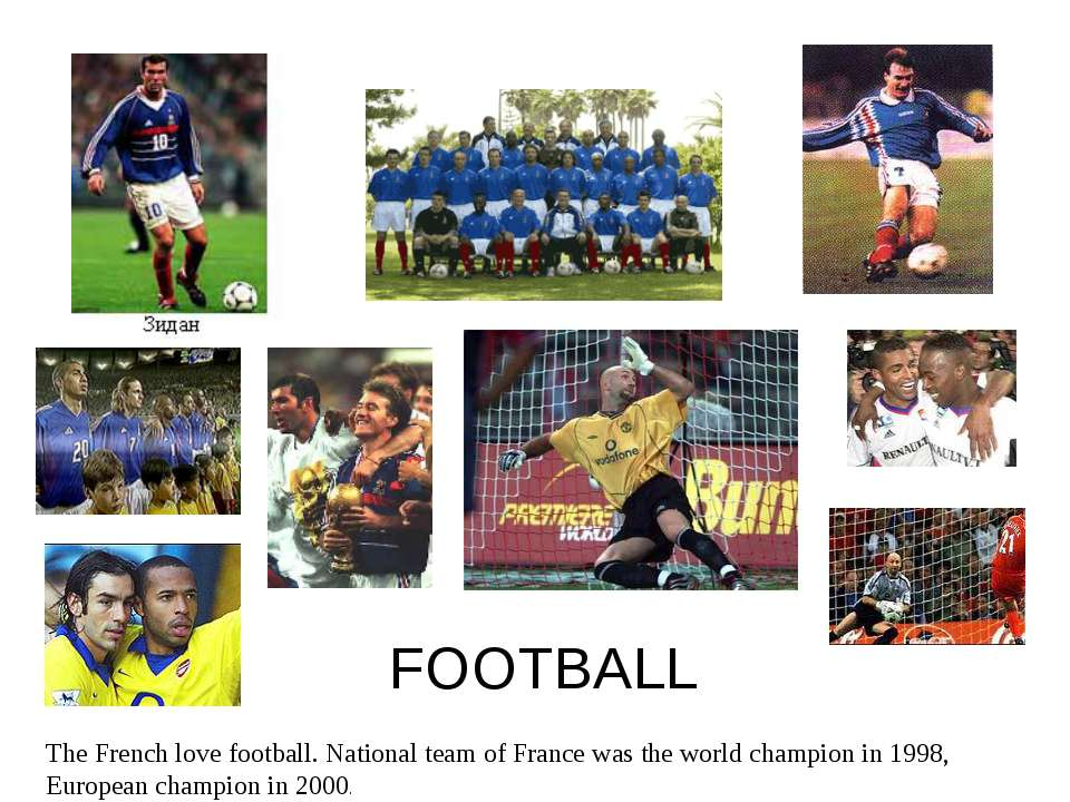 FOOTBALL The French love football. National team of France was the world cham...