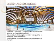 Waterpark «Aquaworld» Budapest. Waterpark Aquaworld is a unique structure to ...