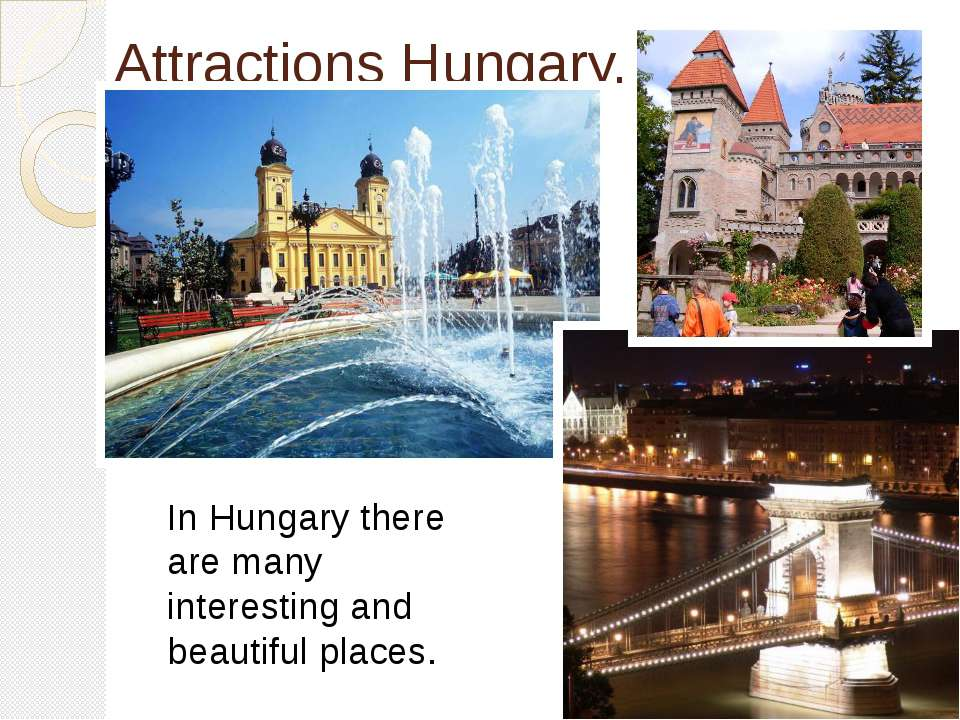 Attractions Hungary. In Hungary there are many interesting and beautiful places.