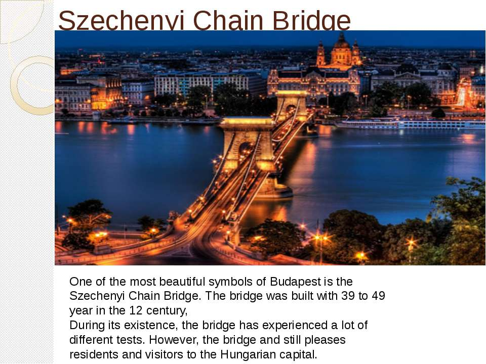 Szechenyi Chain Bridge One of the most beautiful symbols of Budapest is the S...