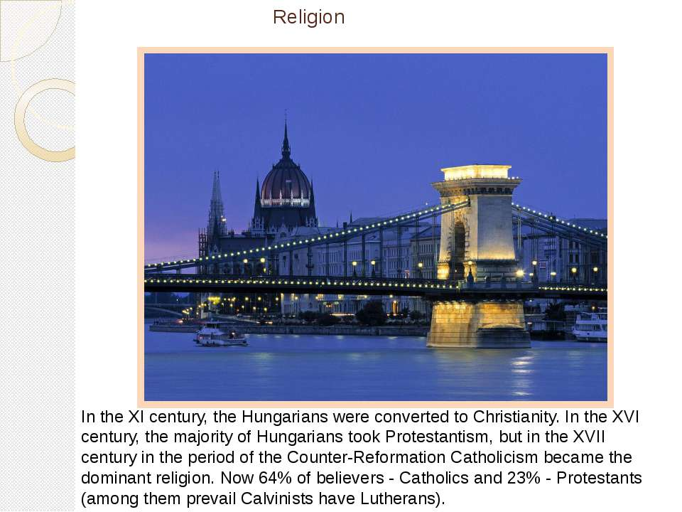 Religion In the XI century, the Hungarians were converted to Christianity. In...