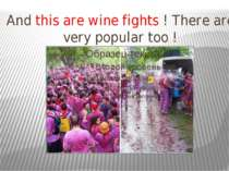 And this are wine fights ! There are very popular too !