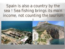 Spain is also a country by the sea ! Sea fishing brings its main income, not ...