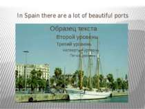 In Spain there are a lot of beautiful ports