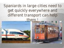 Spaniards in large cities need to get quickly everywhere and different transp...
