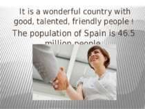 It is a wonderful country with good, talented, friendly people ! The populati...