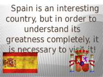 Spain is an interesting country, but in order to understand its greatness com...
