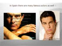 in Spain there are many famous actors as well !