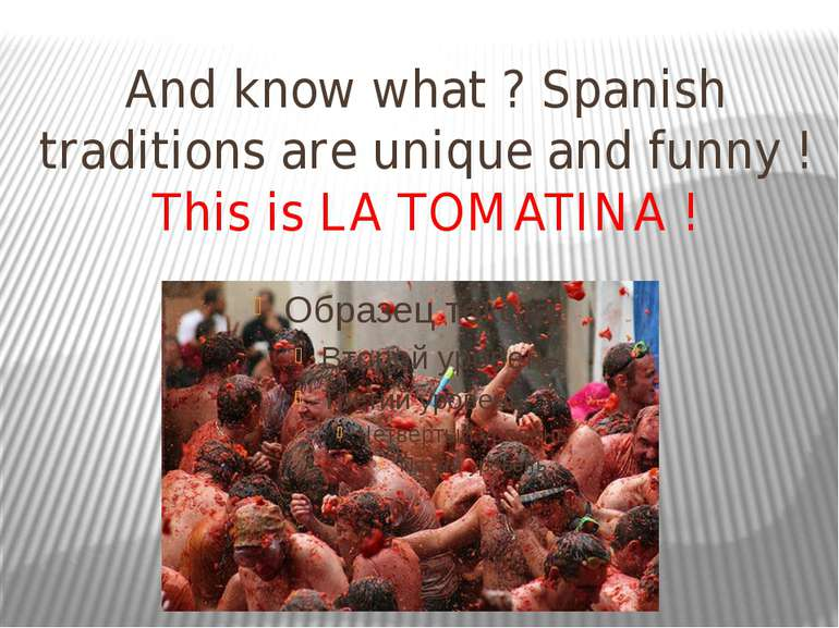 And know what ? Spanish traditions are unique and funny ! This is LA TOMATINA !