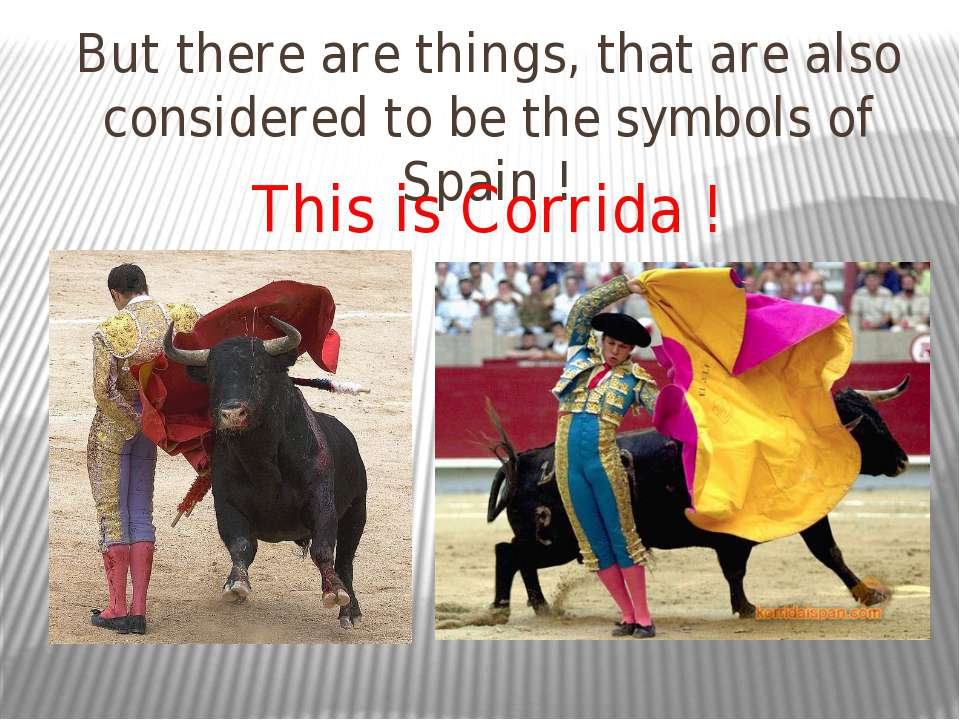 But there are things, that are also considered to be the symbols of Spain ! T...