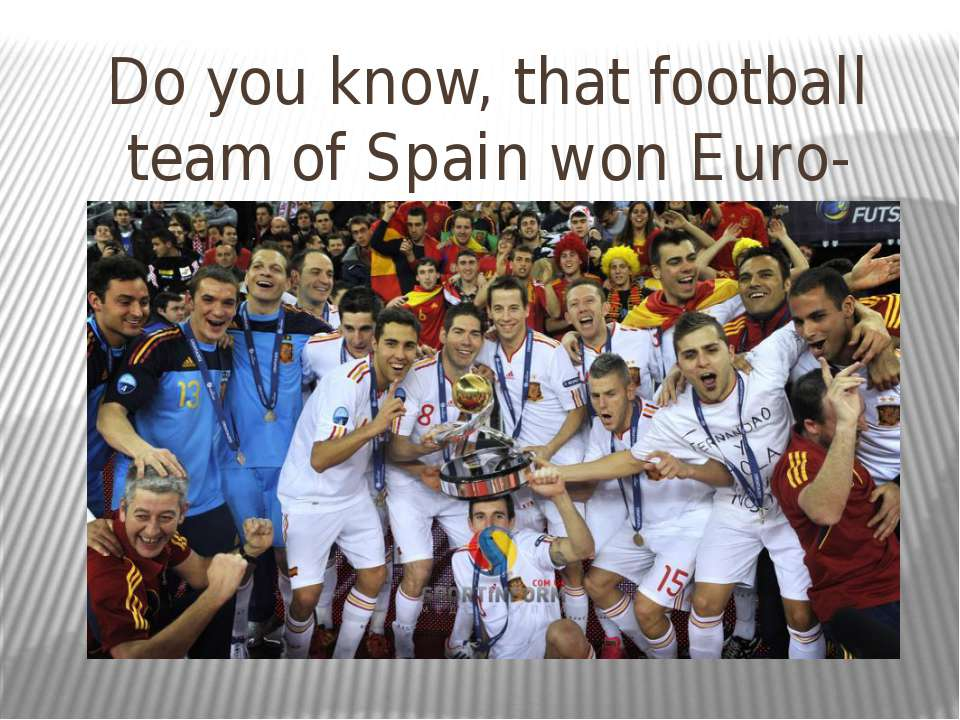 Do you know, that football team of Spain won Euro-2012 ?