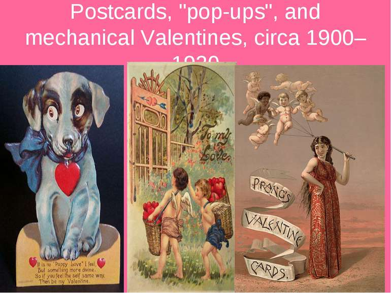 "Postcards, ""pop-ups"", and mechanical Valentines, circa 1900–1930"