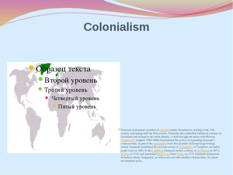 Colonialism Denmark maintained a number of colonies outside Scandinavia, star...