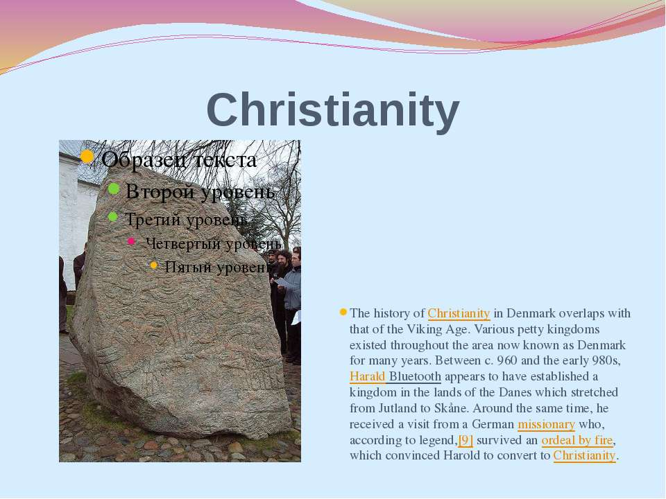 Christianity The history of Christianity in Denmark overlaps with that of the...
