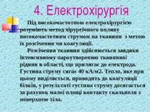 4. Електрохірургія Під високочастотною електрохірургією розуміють метод хірур...