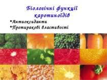 Біологічні функції каротиноїдів Антиоксиданти Протиракові властивості