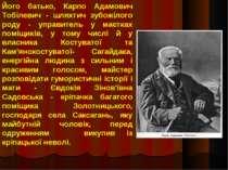 Його батько, Карпо Адамович Тобілевич - шляхтич зубожілого роду - управитель ...