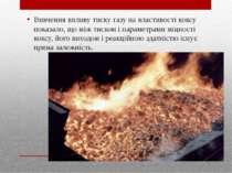 Вивчення впливу тиску газу на властивості коксу показало, що між тиском і пар...