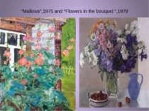 """Mallows"",1975 and ""Flowers in the bouquet "",1979"