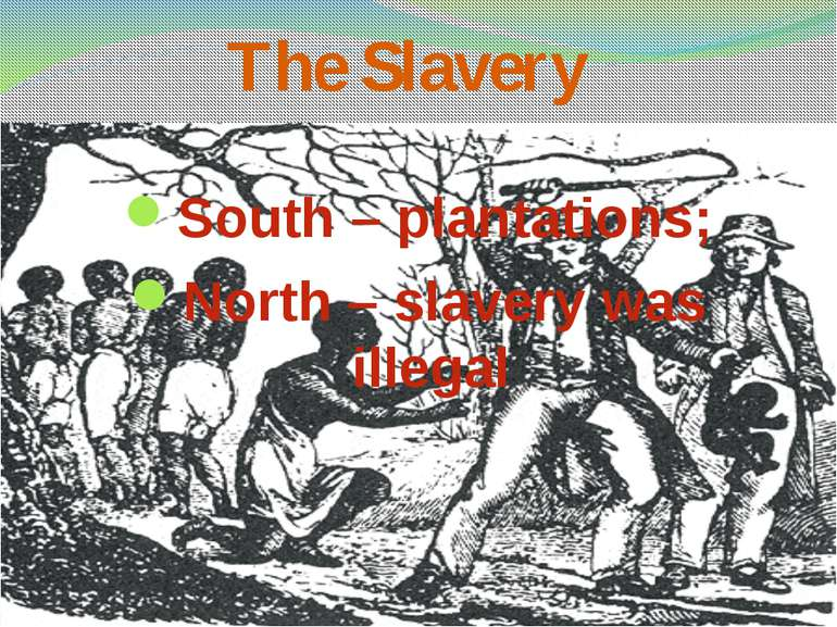 The Slavery South – plantations; North – slavery was illegal