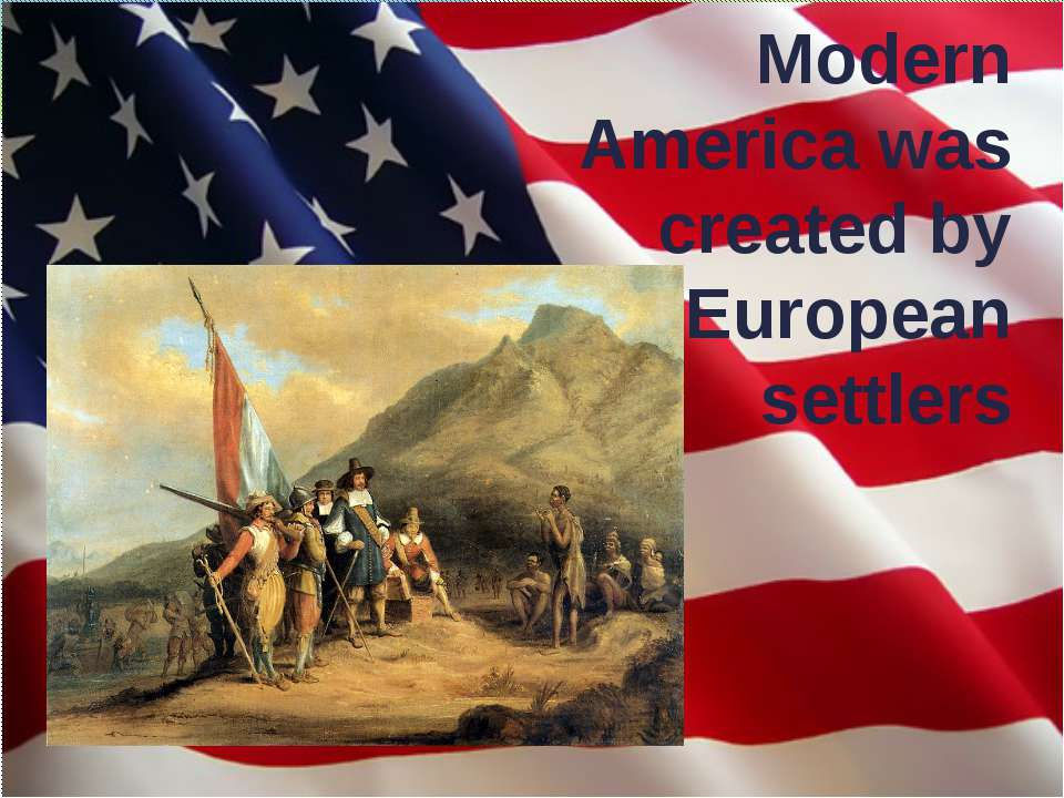 Modern America was created by European settlers