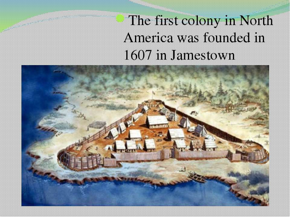 The first colony in North America was founded in 1607 in Jamestown