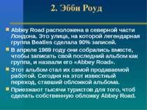 2. Эбби Роуд Abbey Road расположена в северной части Лондона. Это улица, на к...