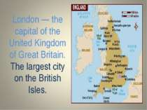 London — the capital of the United Kingdom of Great Britain. The largest city...