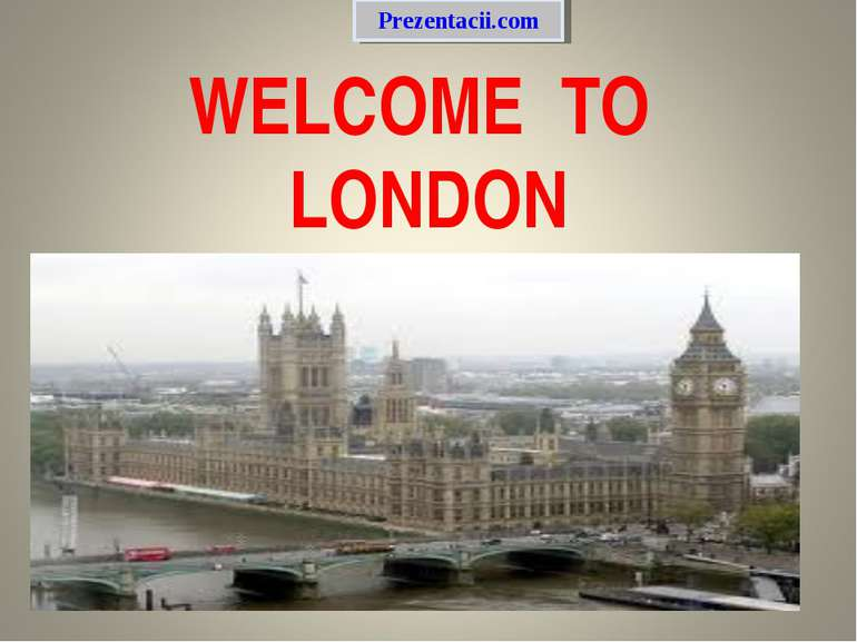 WELCOME TO LONDON Prezentacii.com