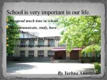 We spend much time in school. We communicate, study, have friends here. We ar...