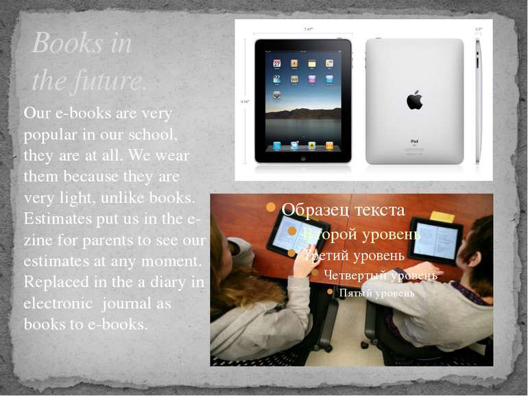 Books in the future. Our e-books are very popular in our school, they are at ...