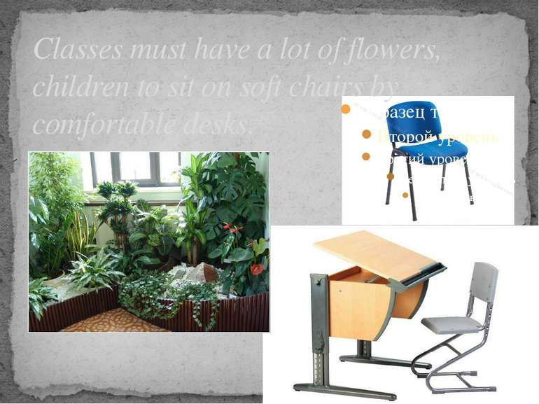 Classes must have a lot of flowers, children to sit on soft chairs by comfort...