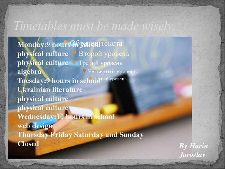 Timetables must be made wisely. Monday:9 hours in school physical culture phy...